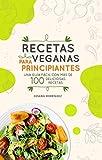 Recetas veganas para principiantes: Una guía fácil con más de 100 deliciosas recetas veganas