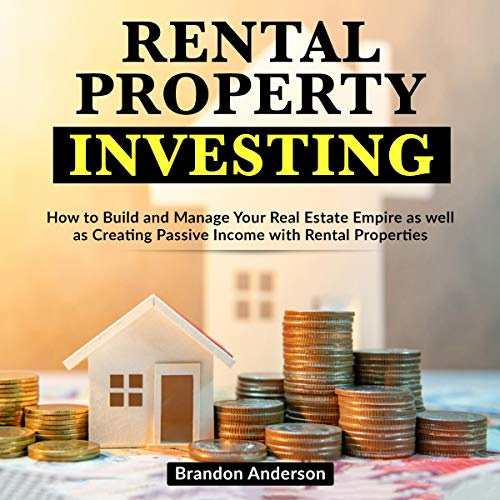 Rental Property Investing: How to Build and Manage Your Real Estate Empire as Well as Creating Passive Income with Rental Properties cover art