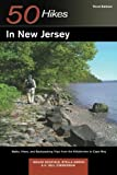 Explorer s Guide 50 Hikes in New Jersey: Walks, Hikes, and Backpacking Trips from the Kittatinnies to Cape May (Third Edition) (Explorer s 50 Hikes)