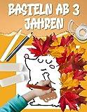 Basteln ab 3 Jahre: Das XXL Herbst Bastelbuch für Kinder ab 3 Jahre. Blätter sammeln, bemalen,...