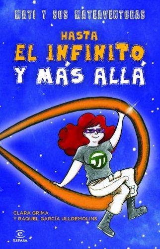 Hasta el infinito y más allá: Mati y sus mateaventuras (ESPASA JUVENIL)