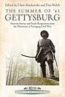 The Summer of '63: Gettysburg: Favorite Stories and Fresh Perspectives from the Historians at Emerging Civil War (Emerging Civil War Anniversary)