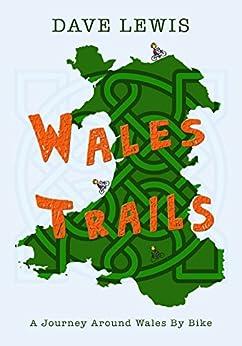 Wales Trails: A Journey Around Wales By Bike by [Dave Lewis, Sue Gurman, Eve Lewis, Warren Smart]