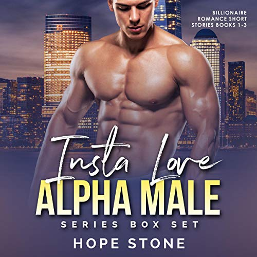 Hope Stone Insta Love Alpha Male Series Bks 1-3