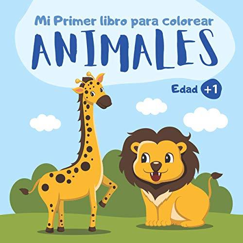 Mi primer libro para colorear Animales: Cuaderno para colorear niños y niñas de 1, 2 y 3 años de edad   55 dibujos de animales sencillos para niños de preescolar