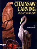 Chainsaw Carving: The Art & Craft: The Art and Craft