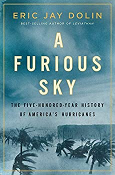 A Furious Sky  The Five-Hundred-Year History of America s Hurricanes