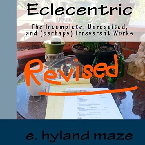 Eclecentric (Revised): The incomplete, unrequited, and (perhaps) irreverent works audiobook cover art