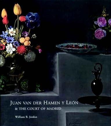 Juan Van Der Hamen Y Len and the Court of Madrid by William B. Jordan(2006-02-28)