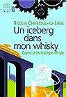 Un iceberg dans mon whisky : Quand la technologie dérape par Chevassus-au-Louis