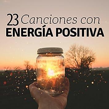 23 Canciones con Energía Positiva - Cura tu Cuerpo y Alma, Música para Relajarse, Meditar o Dormir