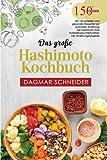 Das große Hashimoto Kochbuch: Mit 150 leckeren und gesunden Rezepten zur optimalen Ernährung bei Hashimoto trotz Schilddrüsenunterfunktion inkl. Ernährungsratgeber