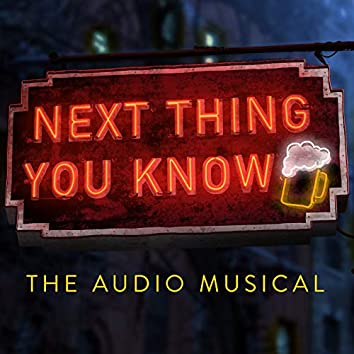 Next Thing You Know (The Audio Musical)