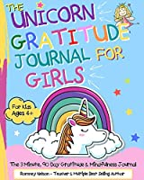 The Unicorn Gratitude Journal For Girls: The 3 Minute, 90 Day Gratitude and Mindfulness Journal for Kids Ages 4+ A Journal To Empower Young Girls With A Daily Gratitude Reflection Gratitude Journal for Girls Who Love Unicorns