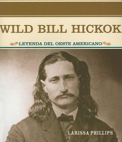 Wild Bill Hickok: Leyenda Del Oeste Americano (Grandes Personajes En LA Historia De Los Estados Unidos)