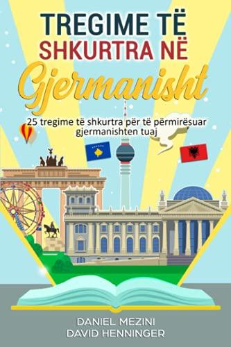 Tregime të shkurtra në gjermanisht: 25 tregime të shkurtra për të përmirësuar gjermanishten tuaj