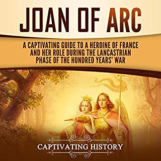 Joan of Arc: A Captivating Guide to a Heroine of France and Her Role During the Lancastrian Phase of the Hundred Years' War                   Written by:                                                                                                                                 Captivating History                               Narrated by:                                                                                                                                 Randy Whitlow                      Length: 3 hrs and 3 mins     Not rated yet     Overall 0.0