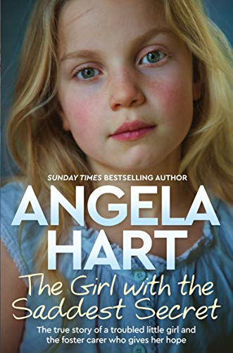 Compare Textbook Prices for The Girl with the Saddest Secret: The True Story of a Troubled Little Girl and the Foster Carer who Gives her Hope 8 Angela Hart  ISBN 9781529024456 by Hart, Angela