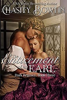 The Enticement of an Earl (Dark Regency Book 3) by [Chasity Bowlin]