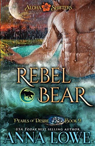 Rebel Bear (2) (Aloha Shifters: Pearls of Desire)