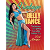 Vintage Belly Dance: ビンテージベリーダンス:黄金時代からのテクニックとスタイリング - Technique and Styling from the Golden Era, with Lady Morrighan