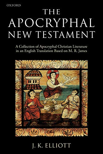 The Apocryphal New Testament: A Collection of Apocryphal Christian Literature in an English Translation