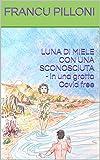 LUNA DI MIELE CON UNA SCONOSCIUTA - in una grotta Covid free (Italian Edition)