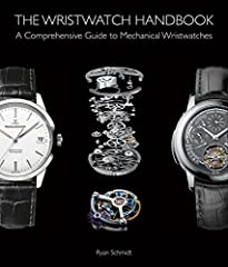 The Wristwatch Handbook A Comprehensive Guide to Mechanical Wristwatches