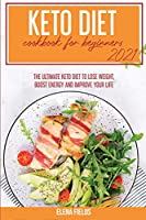 Keto Diet Cookbook for Beginners 2021: The Ultimate Keto Diet to Lose Weight, Boost Energy and Improve your Life