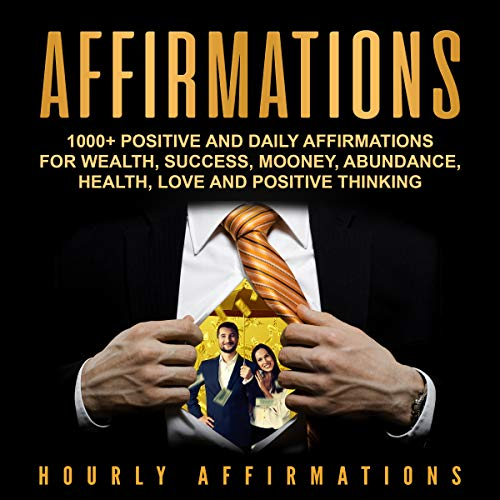 Affirmations: 1000+ Positive and Daily Affirmations for Wealth, Success, Money, Abundance, Health, Love and Positive Thinking cover art