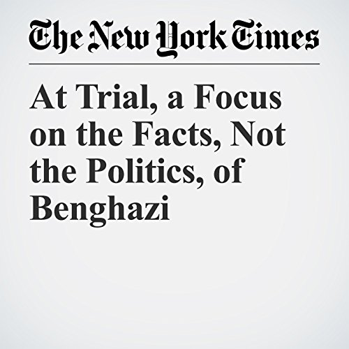 At Trial, a Focus on the Facts, Not the Politics, of Benghazi audiobook cover art