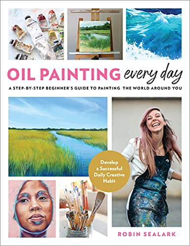 Compare Textbook Prices for Oil Painting Every Day: A Step-by-Step Beginner's Guide to Painting the World Around You - Develop a Successful Daily Creative Habit  ISBN 9781631599941 by Sealark, Robin