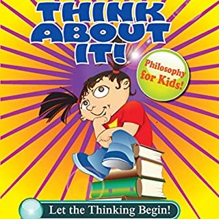 Let the Thinking Begin!      ThinkAboutIt: Philosophy for Kids              By:                                                                                                                                 Amy Leask                               Narrated by:                                                                                                                                 Ruby Zimmer,                                                                                        Ben Zimmer                      Length: 23 mins     Not rated yet     Overall 0.0