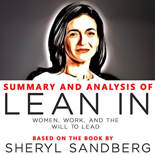 Summary and Analysis of Lean In: Women, Work, and the Will to Lead      Based on the Book by Sheryl Sandberg              By:                                                                                                                                 Worth Books                               Narrated by:                                                                                                                                 Dixie Glassman                      Length: 23 mins     2 ratings     Overall 4.0