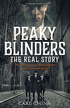 Peaky Blinders - The Real Story of Birmingham's most notorious gangs: The No. 1 Sunday Times Bestseller by [Carl Chinn]