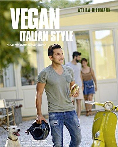 Vegan Italian Style - Moderne italienische Küche (Vegane Kochbücher von Attila Hildmann)