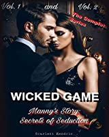 Wicked Game: Manny's Story: The Complete Series: Secrets of Seductions. VOL. 1 / 2