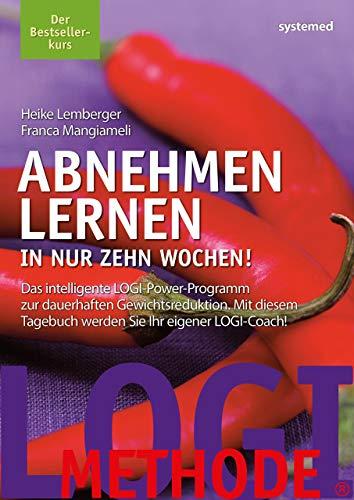 Abnehmen lernen. In nur zehn Wochen!: Das intelligente LOGI-Power-Programm zur dauerhaften Gewichtsreduktion. Mit diesem Tagebuch werden Sie Ihr eigener LOGI-Coach!
