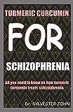 TURMERIC CURCUMIN FOR SCHIZOPHRENIA: All you need to know on how turmeric curcumin treats schizophrenia
