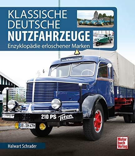 Klassische Deutsche Nutzfahrzeuge: Enzyklopädie erloschener Marken