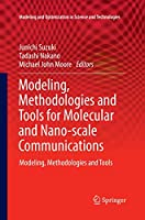 Modeling, Methodologies and Tools for Molecular and Nano-scale Communications: Modeling, Methodologies and Tools (Modeling and Optimization in Science and Technologies (9))
