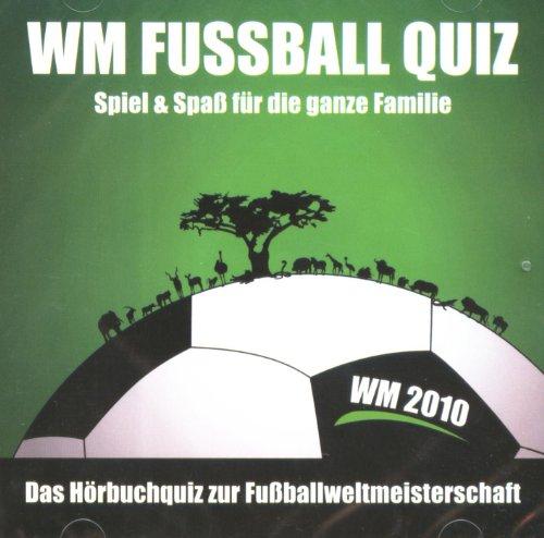WM Fussball Quiz - Spiel & Spaß für die ganze Familie - Das Hörbuchquiz zur Fußballweltmeisterschaft