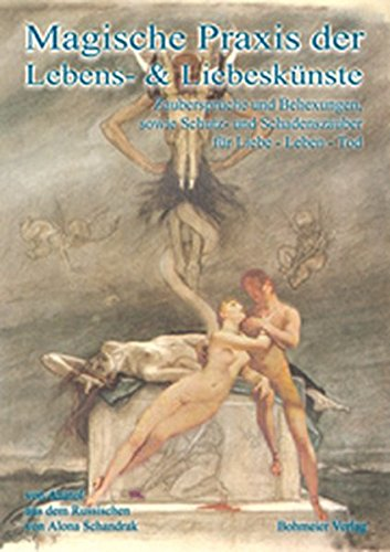 Magische Praxis der Lebens- & Liebeskünste. Schutz - & Schadenszauber für alle Liebes - & Lebensfragen.