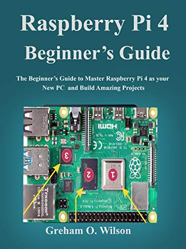 Raspberry Pi 4 Beginner's Guide: The Beginner's Guide to Master Raspberry Pi 4 as your new PC and Build Amazing Projects (English Edition)