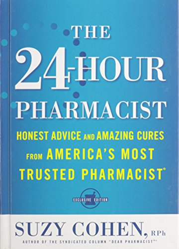 The 24-Hour Pharmacist: Honest Advice and Amazing Cures from America's Most Trusted Pharmacist (Hardcover)