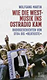 Wie die Westmusik ins Ostradio kam: Radiogeschichten von DT64 bis »Beatkiste«