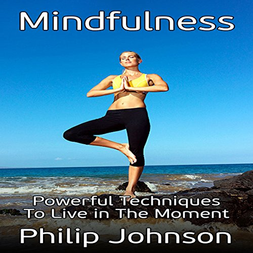 Mindfulness: Powerful Techniques to Live in the Moment audiobook cover art