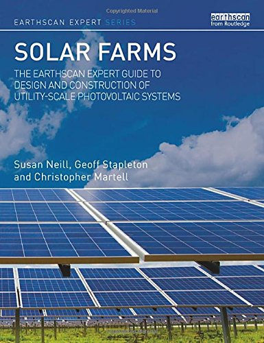 Compare Textbook Prices for Solar Farms: The Earthscan Expert Guide to Design and Construction of Utility-scale Photovoltaic Systems 1 Edition ISBN 9781138121355 by Neill, Susan,Stapleton, Geoff,Martell, Christopher