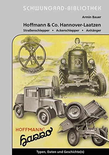 Hoffmann & Co. Hannover-Laatzen Straßenschlepper, Ackerschlepper, Anhänger: Typen, Daten Geschichte(n)