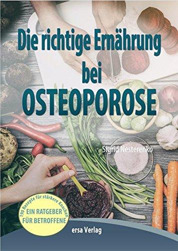 Die richtige Ernährung bei Osteoporose: 190 leckere Rezepte für stärkere Knochen